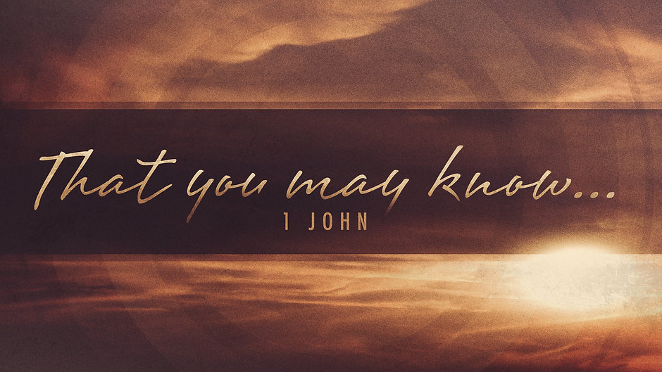 That You May Know... - 1 John