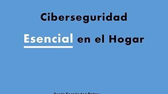 Ciberseguridad Esencial en el Hogar