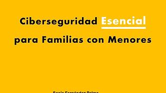 Ciberseguridad Esencial para Familias con Menores