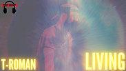T-ROMAN Music - Living - [Official Music Video]