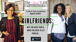 Girlfriends: Why You Need Them and When You Need to Let Them Go! Join us Call 214-556-6239