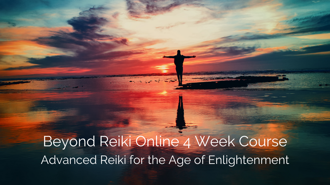 Beyond Reiki Advanced Healers 4 Week Course