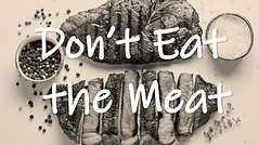 Don't Eat The Meat