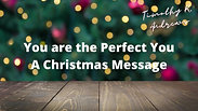 You are the perfect you - A Christmas 2020 Message