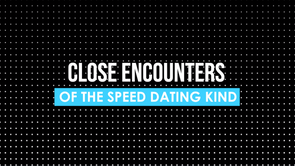 Close Encounters of the Speed Dating Kind