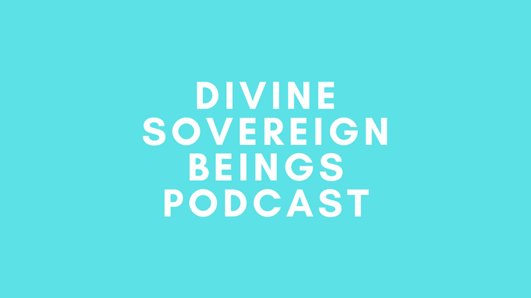 Divine Sovereign Beings Podcast