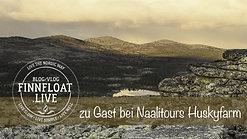 FINNFLOAT.LIVE zu Gast bei NAALITOURS Huskyfarm