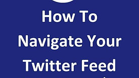 How to Navigate Your Twitter Feed