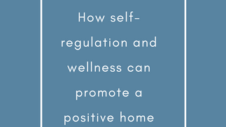 How Self regulation and Welness Can promote a positive home