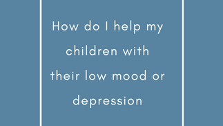 How do i help my children with their low mood or depression