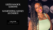 Lilith Magick Lessons: Manifesting Money As Energy