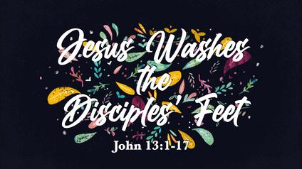 Jesus Washes the Disciples' Feet: John 13:1-17