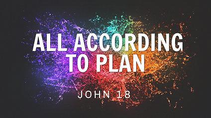 All According to Plan: John 18