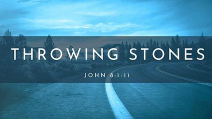 Throwing Stones: John 8:1-11