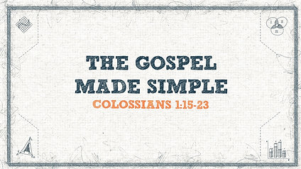 The Gospel Made Simple: Colossians 1:15-23