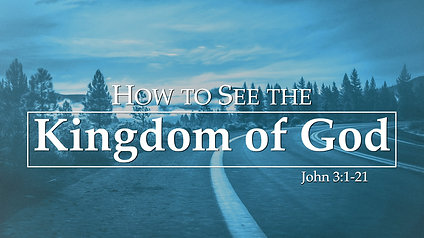 How to See the Kingdom of God: John 3:1-21