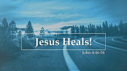 Jesus Heals! John 4:46-54