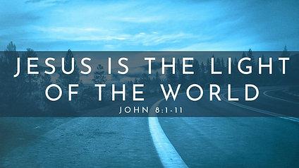 Jesus is the Light of the World: John 8:12-20