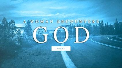 A Woman Encounters God: John 4