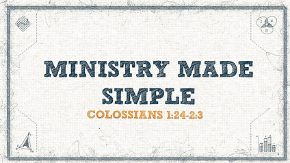 Ministry Made Simple: Colossians 1:24-2:3