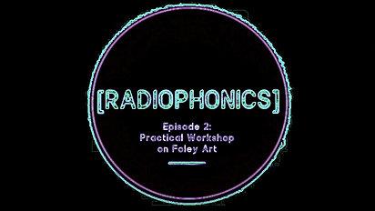 Radiophonics Ep02 Practical Workshop In Foley Art