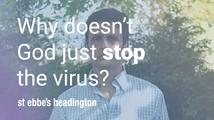 Why doesn't God just stop the virus?