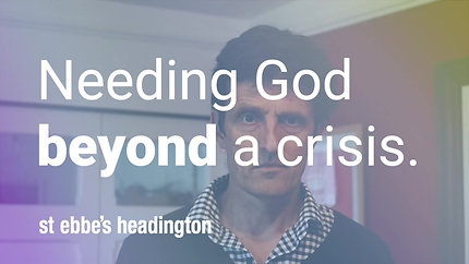 Needing God beyond a crisis