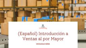 (Español) Introducción a Ventas al por Mayor