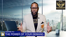 COURSE #12: THE POWER OF YOUR DEMAND