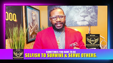 SOMETIMES YOU HAVE TO BE SELFISH TO SURVIVE & SERVE OTHERS.