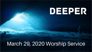March 29, 2020 Worship - Deeper 3: God is With Us in Our Weakness