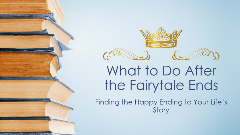 What to Do After the Fairytale Ends