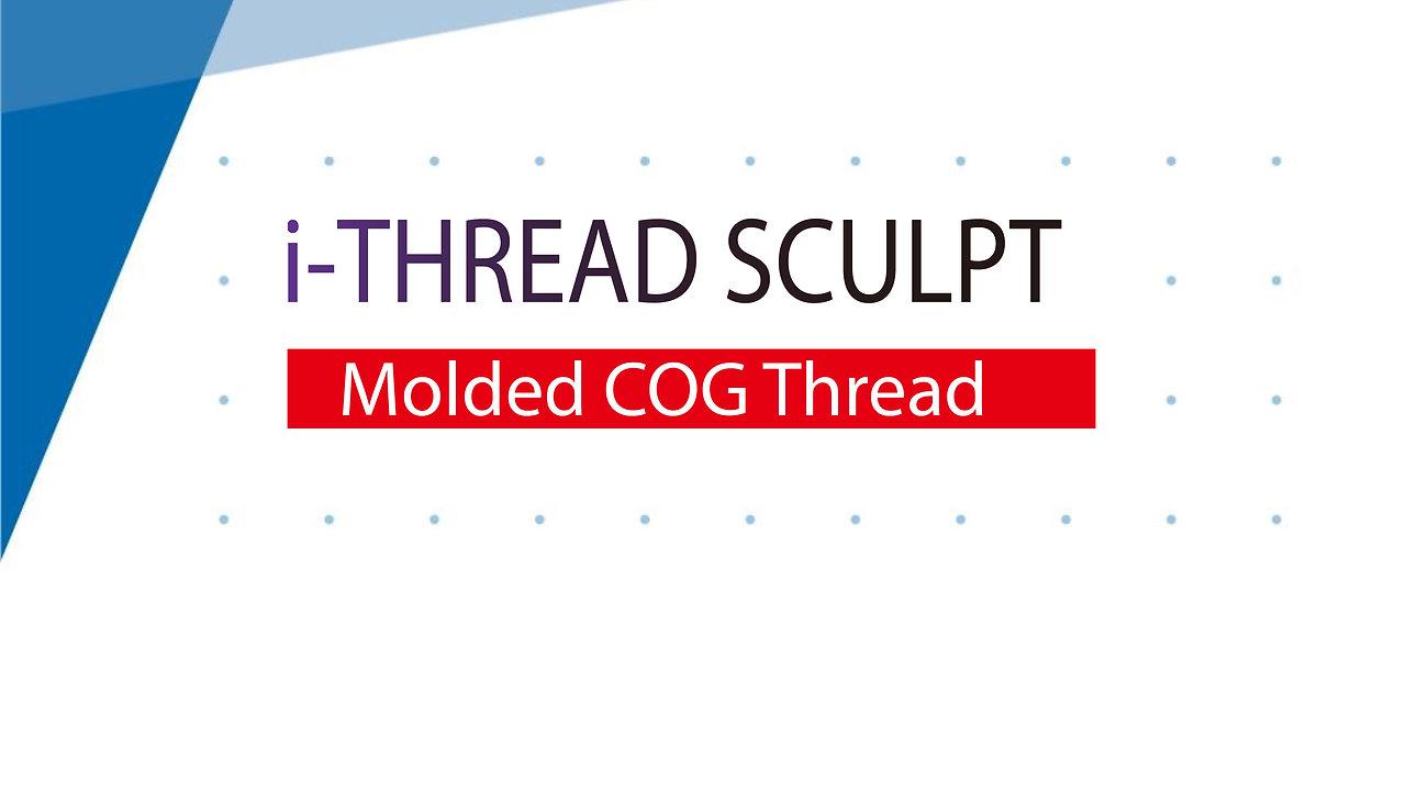 i-THREAD SCULPT( Molding COG)