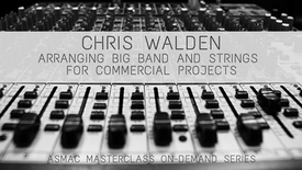 Chris Walden - Arranging Big Band and Strings for Commercial Projects