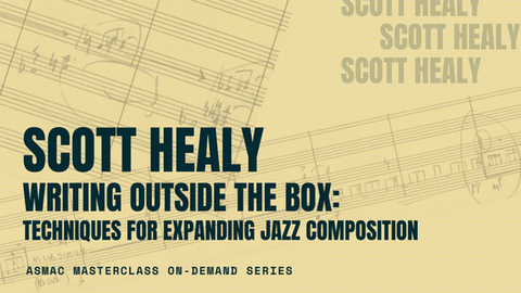 Scott Healy - Writing Outside the Box: Techniques for Expanding Jazz Composition
