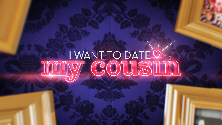 I WANT TO DATE MY COUSIN