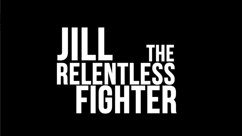 Original Documentary Film: JILL THE RELENTLESS FIGHTER