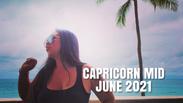 CAPRICORN *MID MONTH* JUNE 2021