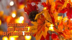 SAGITTARIUS *MID MONTH* SEPT 2021