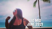 LEO *MID MONTH* JUNE 2021