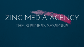 ZINC Media Agency | The Business Sessions