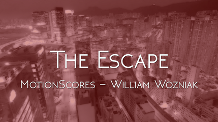 The Escape - MotionScores, William Wozniak