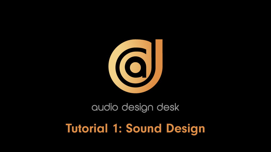 TUTORIAL #1: SOUND DESIGN
