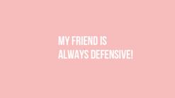 Got a Defensive Friend?