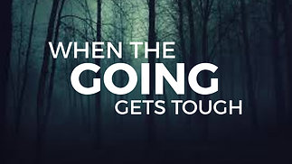 When the Going Gets Tough | Now and Later