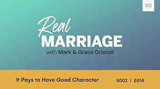 It Pays to Have Good Character  Mark and Grace Driscoll