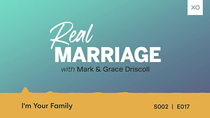 I'm Your Family _ Real Marriage Podcast _ Mark and Grace Driscoll