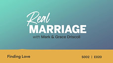 Finding Love _ The Real Marriage Podcast _ Mark and Grace Driscoll