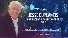How Much Will You Let God Do, Part 2  Jesse Duplantis