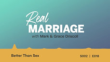 Better Than Sex _ Real Marriage Podcast _ Mark and Grace Driscoll